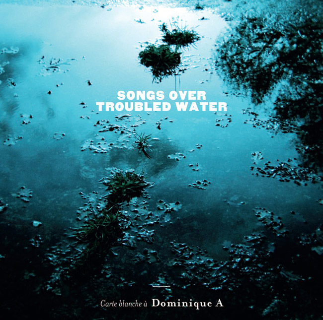Songs over troubled water - Dominique A