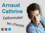 Arnaud Cathrine : déformater les choses