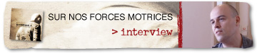 Interview - Sur nos forces motrices